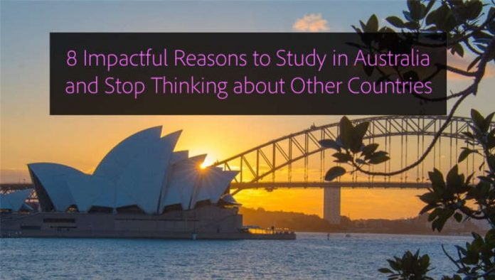 8 Impactful Reasons Why You Should Study in Australia and Stop Thinking about Other Countries